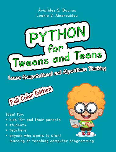 Python for Tweens and Teens: Learn Computational And Algorithmic Thinking