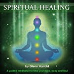 Spiritual Healing: A Guided Meditation to Heal Your Mind, Body and Soul | Glenn Harrold FBSCH Dip C.H.
