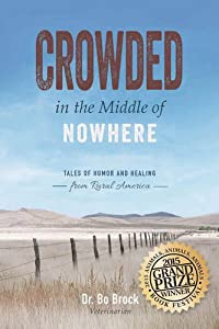 IBPA Benjamin Franklin Award GOLD Winner in HumorCrowded in the Middle of Nowhere: Tales of Humor and Healing from Rural America is a collection of humorous and poignant stories from a veterinarian in a small, dusty farming and ranching community in ...