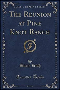 The Reunion at Pine Knot Ranch (Classic Reprint) by Marie Irish (2015-09-27)