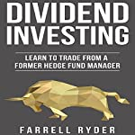 Dividend Investing: Learn to Invest from a Former Hedge Fund Manager | Farrell Ryder