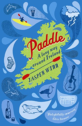 Paddle: A Long Way Around Ireland. Jasper Winn