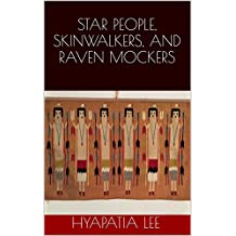 STAR PEOPLE, SKINWALKERS, AND RAVEN MOCKERS: Aliens and Native Americans (Native Strength Book 2)