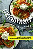Ukrainian Style Recipes: Your Go-To Cookbook of Eastern European Dish Ideas!