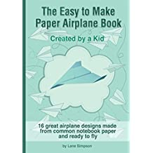 The Easy to Make Paper Airplane Book: Created by a Kid