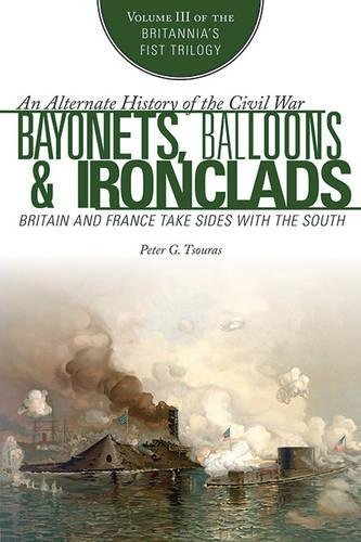 Bayonets, Balloons & Ironclads: Britain and France Take Sides with the South (Britannia's First Trilogy)