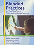 Blended Practices for Teaching Young Children in Inclusive Settings, Mary Louise Hemmeter and Kristie Pretti-Frontczak, 1557667993