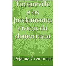 Tocqueville e os fundamentos cívicos da democracia (Coleção Filosofia&Política Livro 8)