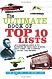 img - for The Ultimate Book of Top Ten Lists A Mind-Boggling Collection of Fun. Fascinating and Bizarre Facts on Movies. Music. Sports. Crime. Celebrities. History. Trivia and More.jpg book / textbook / text book