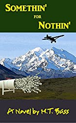 Somethin' for Nothin': An Action Adventure in Thriller in Alaska