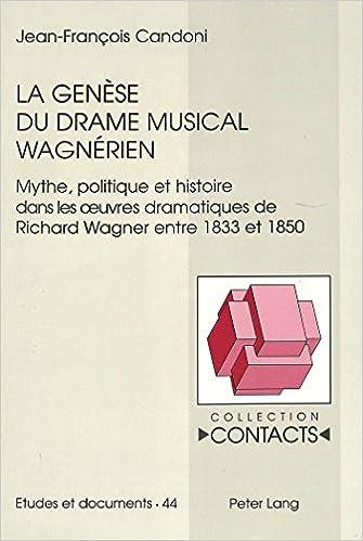 Lire La genèse du drama musical wagnérian: Mythe, politique et histoire dans les oeuvres dramatiques de Richard Wagner entre 1833 et 1850 pdf ebook