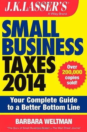 J K  Lassers Small Business Taxes 2014  Your Complete Guide To A Better Bottom Line