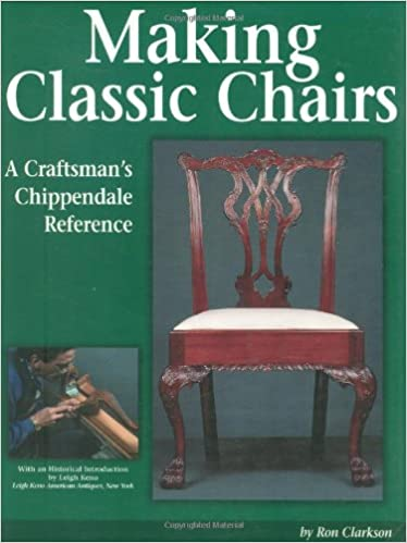 Ordinaire Making Classic Chairs: A Craftsmans Chippendale Reference: Ron Clarkson,  Leigh Keno: 9781565230811: Amazon.com: Books