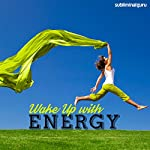 Wake Up with Energy: Start the Day Energetically with Subliminal Messages |  Subliminal Guru
