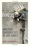 img - for Duress: Imperial Durabilities in Our Times (a John Hope Franklin Center Book) book / textbook / text book