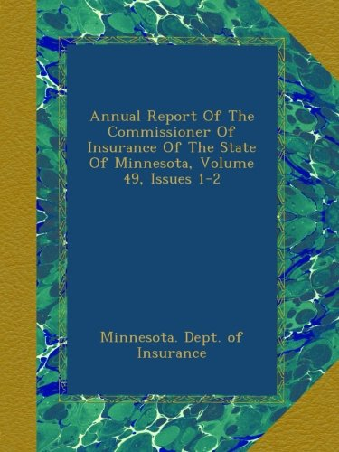 Download Annual Report Of The Commissioner Of Insurance Of The State Of Minnesota, Volume 49, Issues 1-2 Pdf