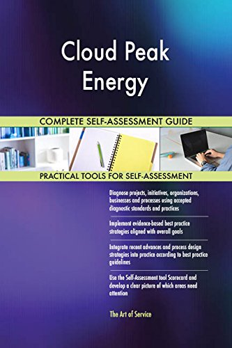 Cloud Peak Energy All Inclusive Self Assessment   More Than 680 Success Criteria  Instant Visual Insights  Comprehensive Spreadsheet Dashboard  Auto Prioritized For Quick Results