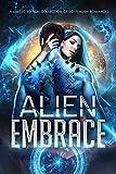 Amazon.com: Alien Embrace : A Limited Edition Collection of Sci Fi Alien Romances eBook: Kyle, Celia, Hale, Anne, Bond Collins, Margo, Waltz, Jade, Priest, Eva, Phillips, Honey, Joie, Lucee , Wren, Luna , Ross, Ava , Harper, Belle: Kindle Store