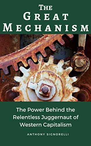 The Great Mechanism: The Power Behind the Relentless Juggernaut of Western Capitalism