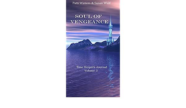 Soul of vengeance time keepers journal book 3 kindle edition by soul of vengeance time keepers journal book 3 kindle edition by patti winters susan wulf deb cochrane literature fiction kindle ebooks amazon fandeluxe Image collections