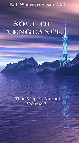 Soul of vengeance time keepers journal book 3 kindle edition by soul of vengeance time keepers journal book 3 by winters patti wulf fandeluxe Image collections