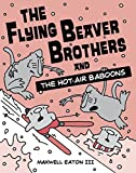 img - for The Flying Beaver Brothers and the Hot Air Baboons book / textbook / text book