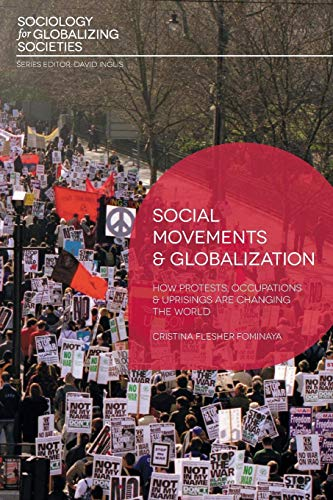 Social Movements and Globalization: How Protests, Occupations and Uprisings are Changing the World (Sociology for Global