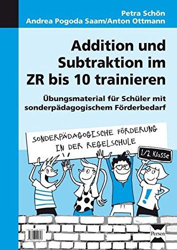 Addition und Subtraktion im ZR bis 10 trainieren: Übungsmaterial für Schüler mit sonder pädagogischem Förderbedarf (1. und 2. Klasse) (Sonderpäd. Förderung in der Regelschule)