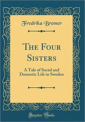 Book The Four Sisters: A Tale of Social and Domestic Life in Sweden (Classic Reprint)