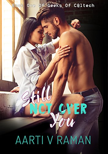 Still Not Over You (Geeks Of Caltech Book 1) by [V Raman, Aarti]