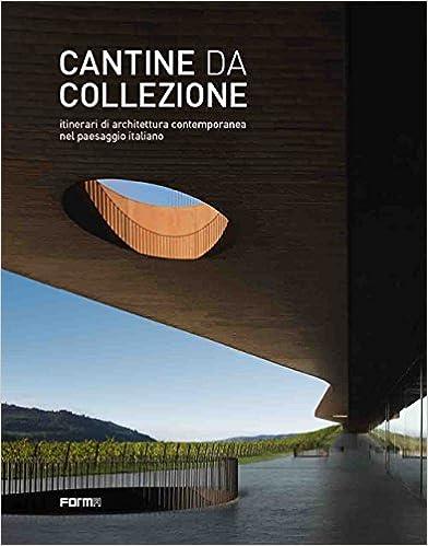 Cantine Da Collezione. Itinerari Di Architettura Contemporanea Nel Paesaggio Italiano. Ediz. Illustrata por L. Molinari epub