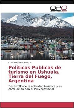 Políticas Publicas de turismo en Ushuaia, Tierra del Fuego, Argentina: Desarrollo de la actividad turística y su correlación con el PBG provincial
