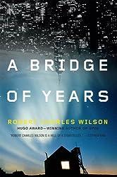 A Bridge of Years by Robert Charles Wilson