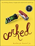 Front cover for the book Corked: A Memoir by Kathryn Borel