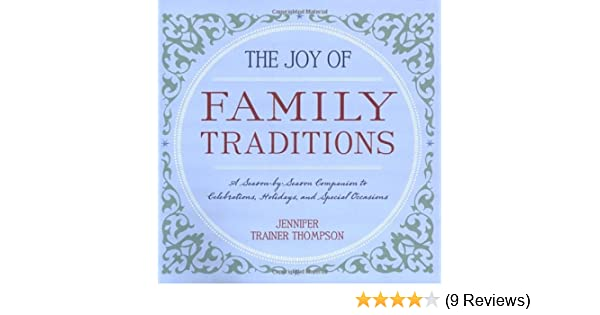 The Joy Of Family Traditions: A Season By Season Companion To 400  Celebrations And Activities: Jennifer Trainer Thompson: 9781587611148:  Amazon.com: Books