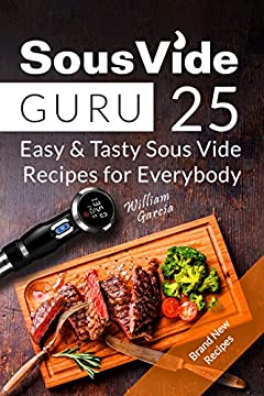 Sous Vide Guru: 25 Easy & Tasty Sous Vide Recipes for Everybody