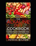 The Alkaline Diet CookBook: The Alkaline Meal Plan to Balance your pH, Reduce Body Acid, Lose Weight and Have Amazing Health