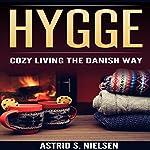 Hygge: Cozy Living the Danish Way | Astrid S. Nielsen