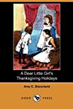 A Dear Little Girl's Thanksgiving Holidays, Amy E. Blanchard, 1409992810