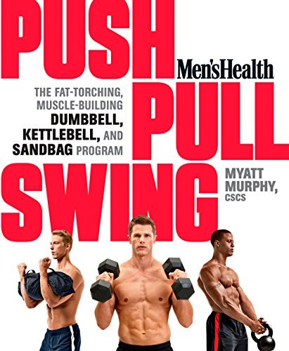- Men's Health Push, Pull, Swing: The Fat-Torching, Muscle-Building Dumbbell, Kettlebell & Sandbag Program