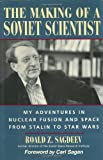 The Making of a Soviet Scientist: My Adventures in Nuclear Fusion and Space From Stalin to Star Wars