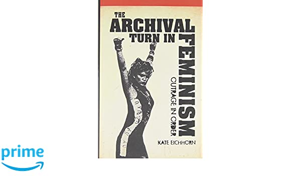 the archival turn in feminism eichhorn kate