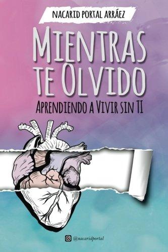 Mientras Te Olvido: Aprendiendo a Vivir Sin Ti (Deluxe Edition) (Spanish Edition) [Nacarid Portal Arraez] (Tapa Blanda)