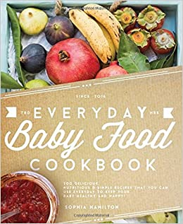 Everyday baby food cookbook 200 delicious nutritious and simple everyday baby food cookbook 200 delicious nutritious and simple baby food recipes that you can use everyday to keep your little one happy and forumfinder Choice Image