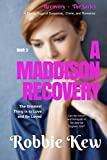 A Maddison Recovery: Can the crimes and betrayals of the past be forgiven now? The Greatest Thing is to Love and Be Loved In Return. (Recovery - The Series Book 2)