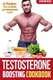 Testosterone Boosting Cookbook: 25 Recipes that can boost your testosterone for life