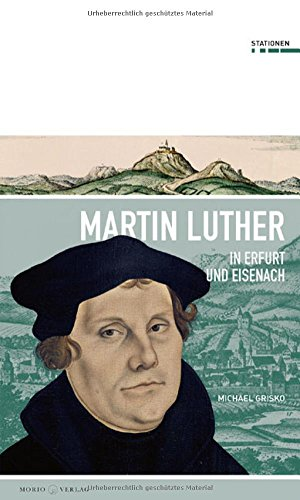 Martin Luther in Erfurt und Eisenach (Stationen, Band 20)