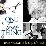 One True Thing | Piper Vaughn,M.J. O'Shea
