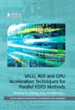 VALU, AVX and GPU Acceleration Techniques for Parallel FDTD Methods, Wenhua Yu and Xiaoling Yang, 1613531745