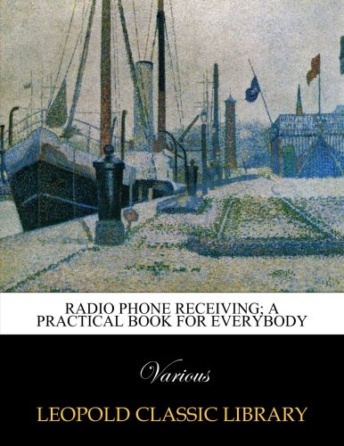 Radio phone receiving; a practical book for everybody por Various